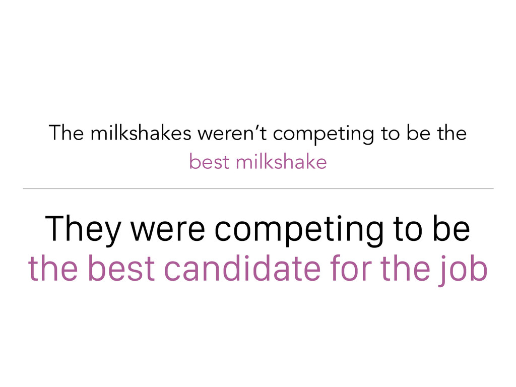 The milkshakes weren't competing to be the best...