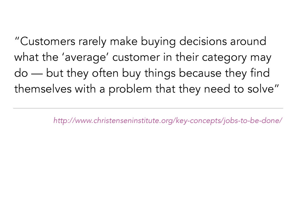 """Customers rarely make buying decisions around ..."