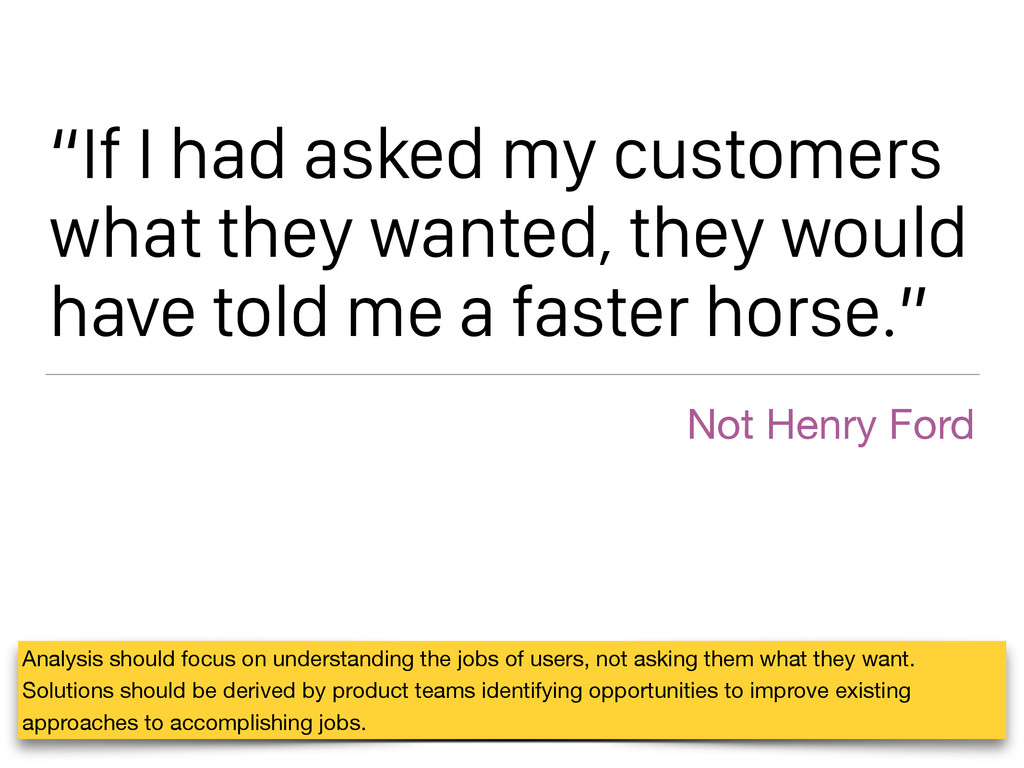 """If I had asked my customers what they wanted, ..."
