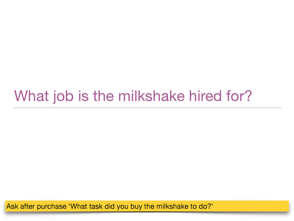 What job is the milkshake hired for? Ask after ...