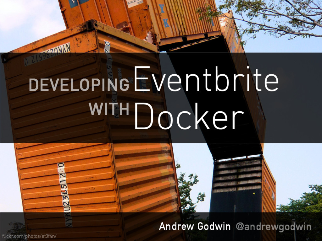 Andrew Godwin @andrewgodwin Docker DEVELOPING E...