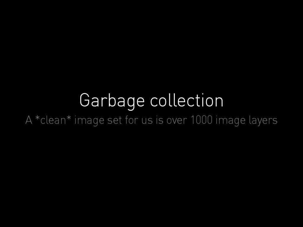 Garbage collection A *clean* image set for us i...
