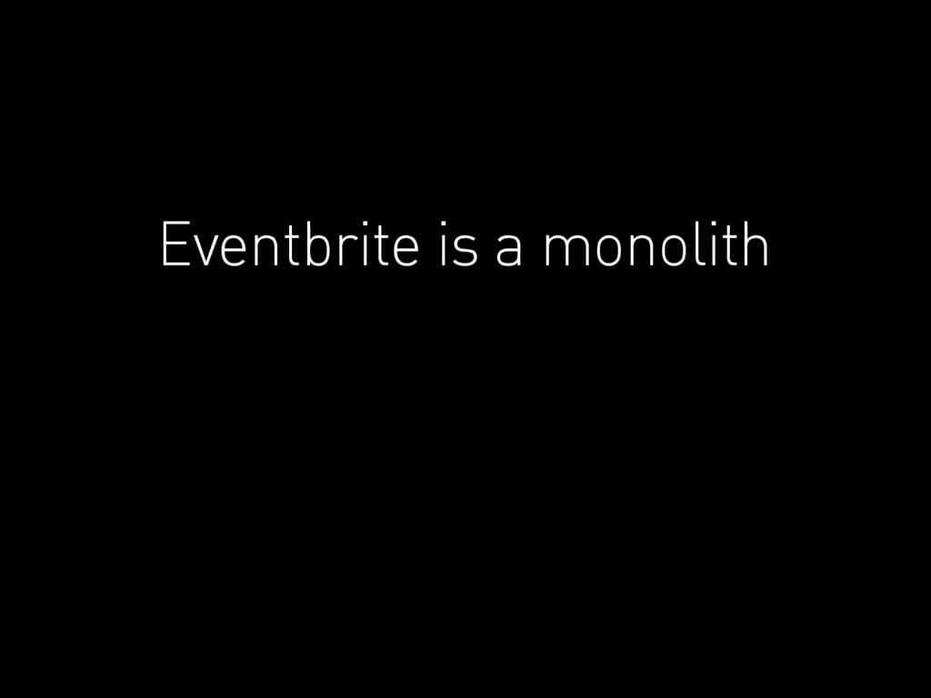 Eventbrite is a monolith