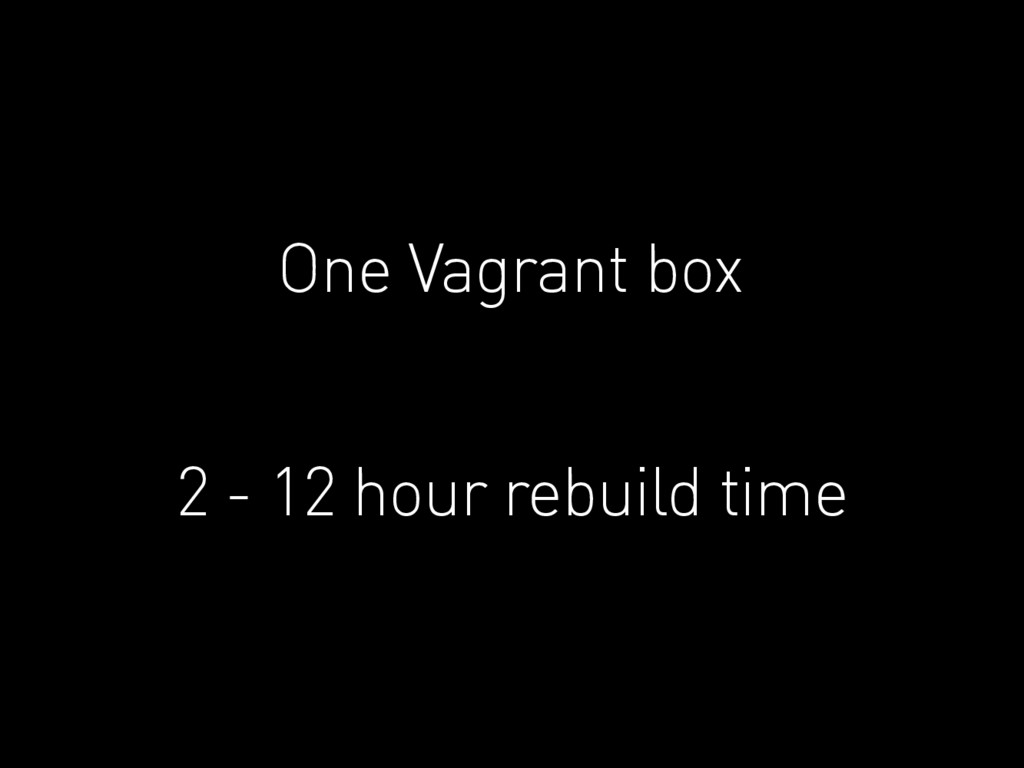 One Vagrant box 2 - 12 hour rebuild time