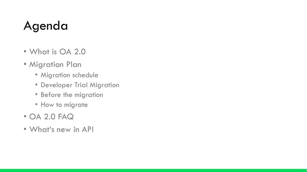 Agenda • What is OA 2.0 • Migration Plan • Migr...