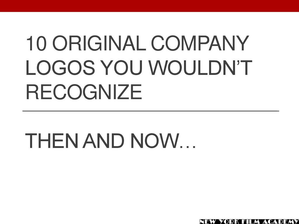 10 ORIGINAL COMPANY LOGOS YOU WOULDN'T RECOGNIZ...