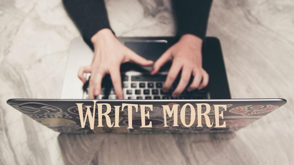 Write more #