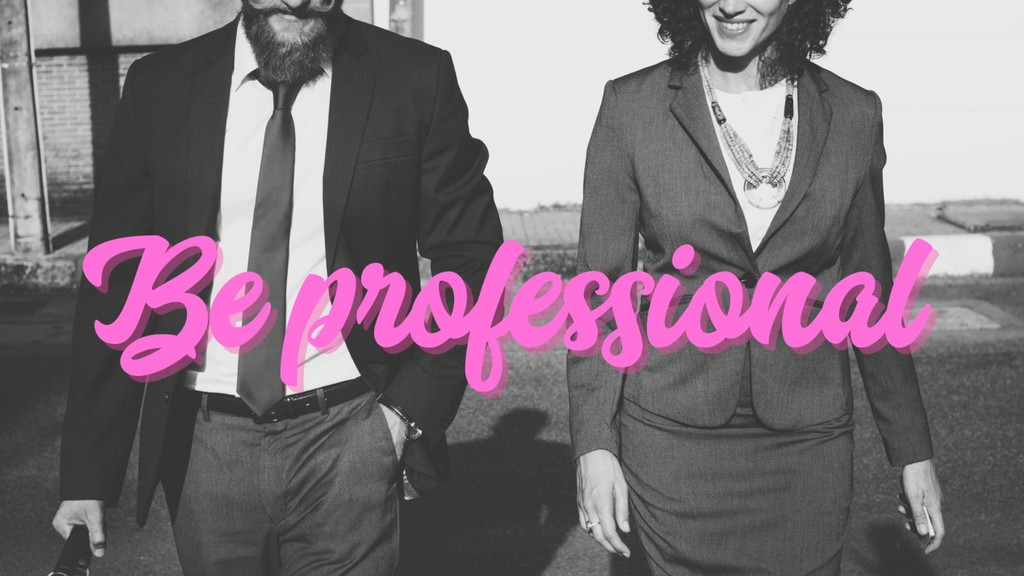Be Professional - .