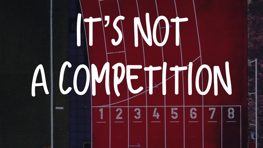 It is not a competition