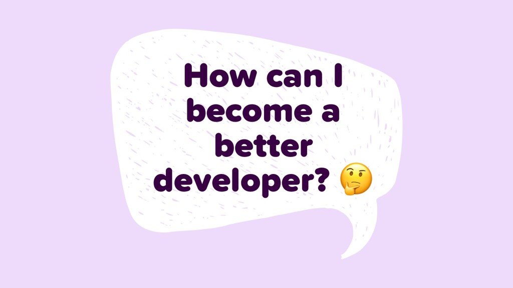 How can I become a better developer?