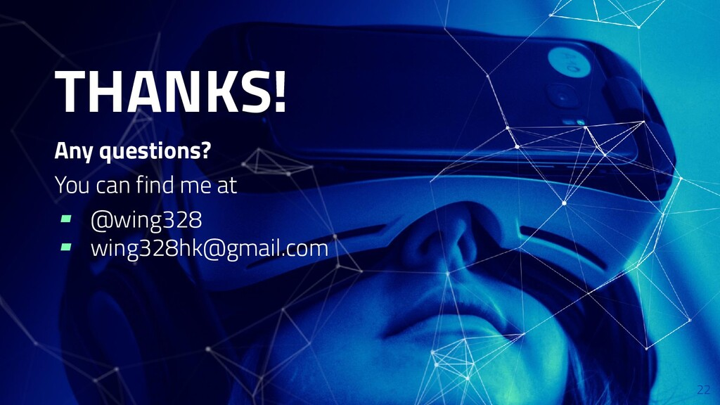 22 THANKS! Any questions? You can find me at ▰ ...