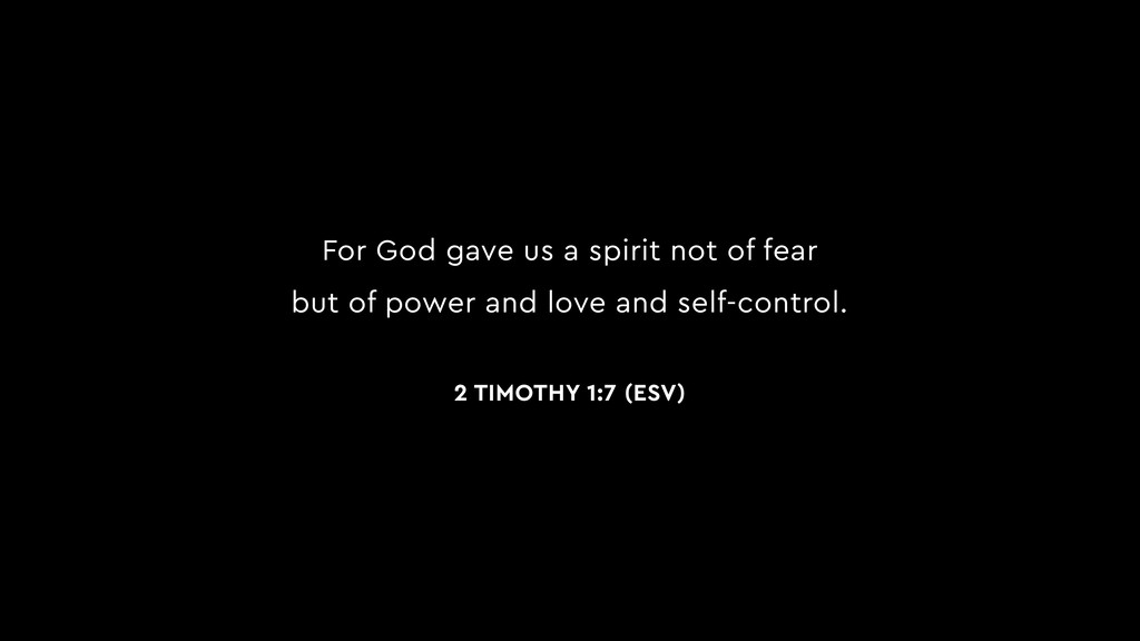 For God gave us a spirit not of fear but of pow...