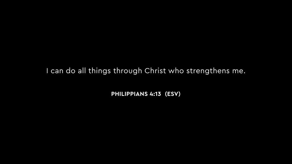 I can do all things through Christ who strength...