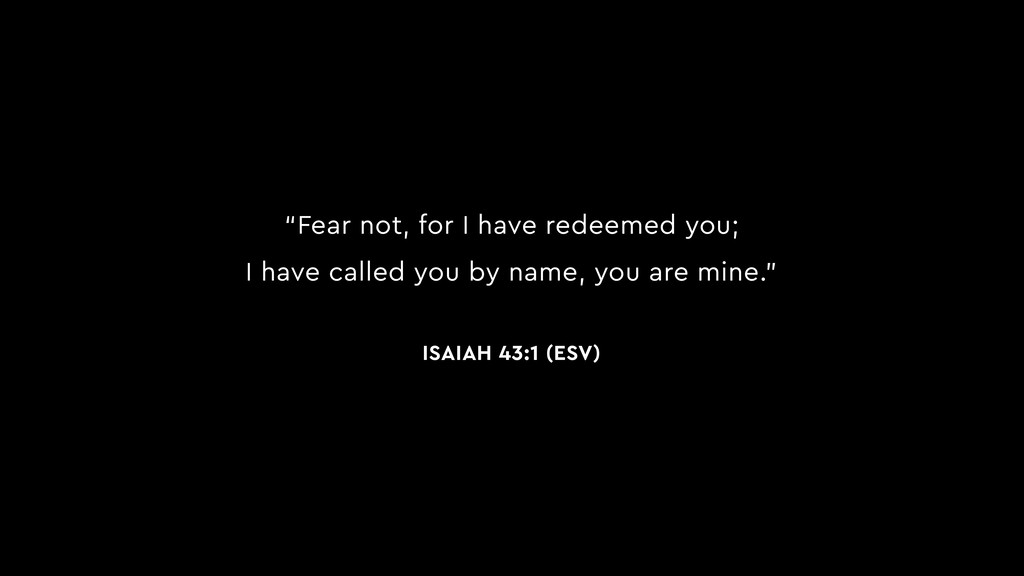 """Fear not, for I have redeemed you; I have call..."