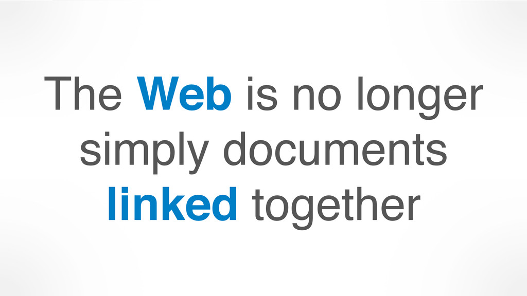The Web is no longer simply documents 