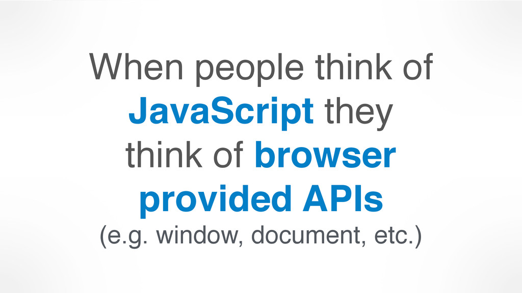When people think of JavaScript they 
