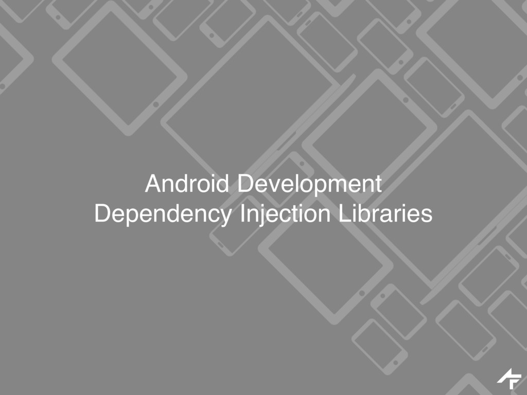 Android Development Dependency Injection Librar...