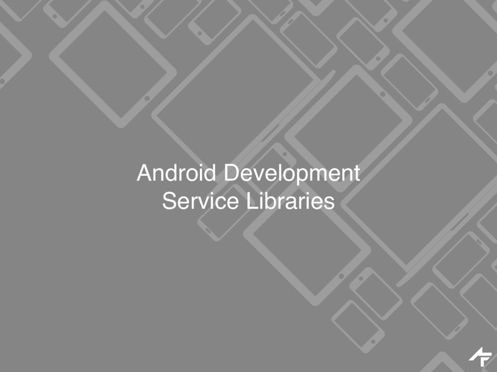 Android Development Service Libraries