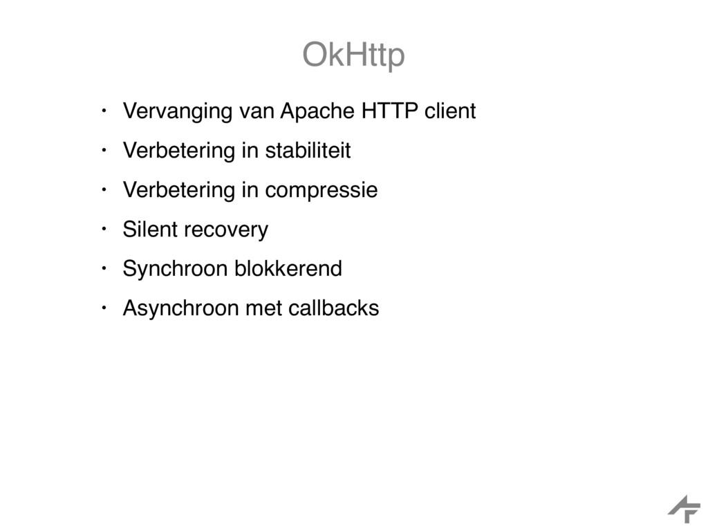 OkHttp • Vervanging van Apache HTTP client • Ve...