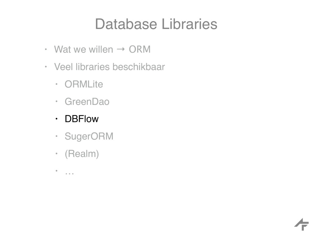 Database Libraries • Wat we willen → ORM • Veel...