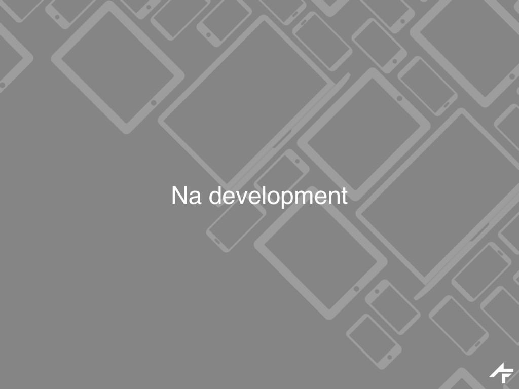Na development