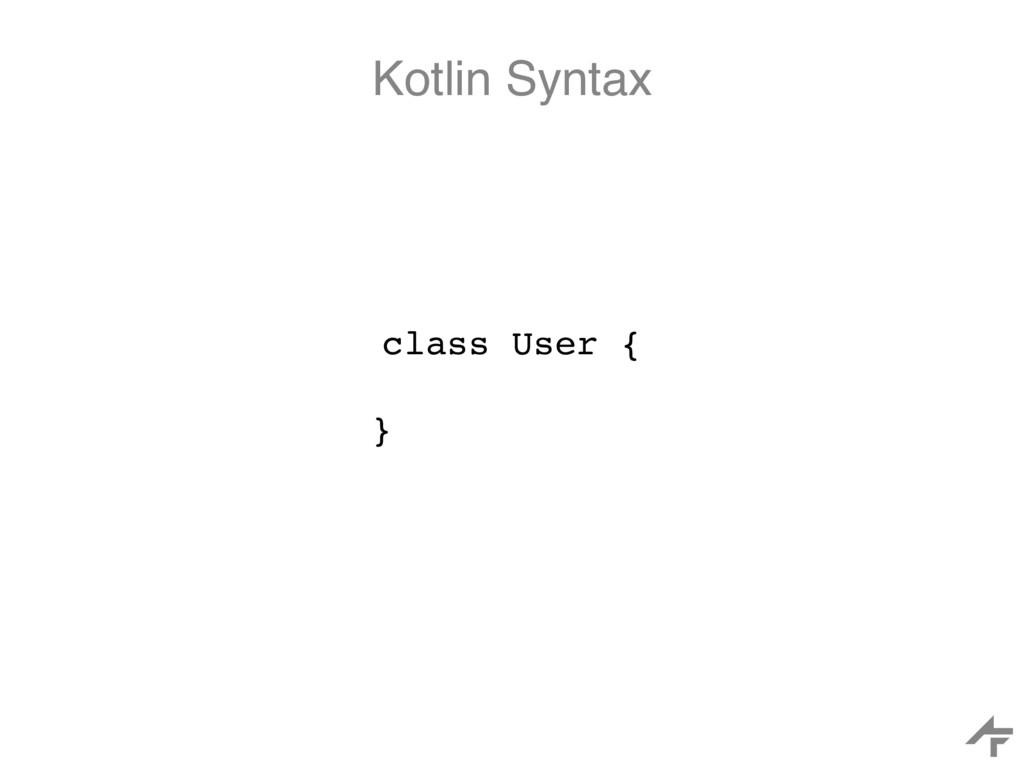 Kotlin Syntax class User { }