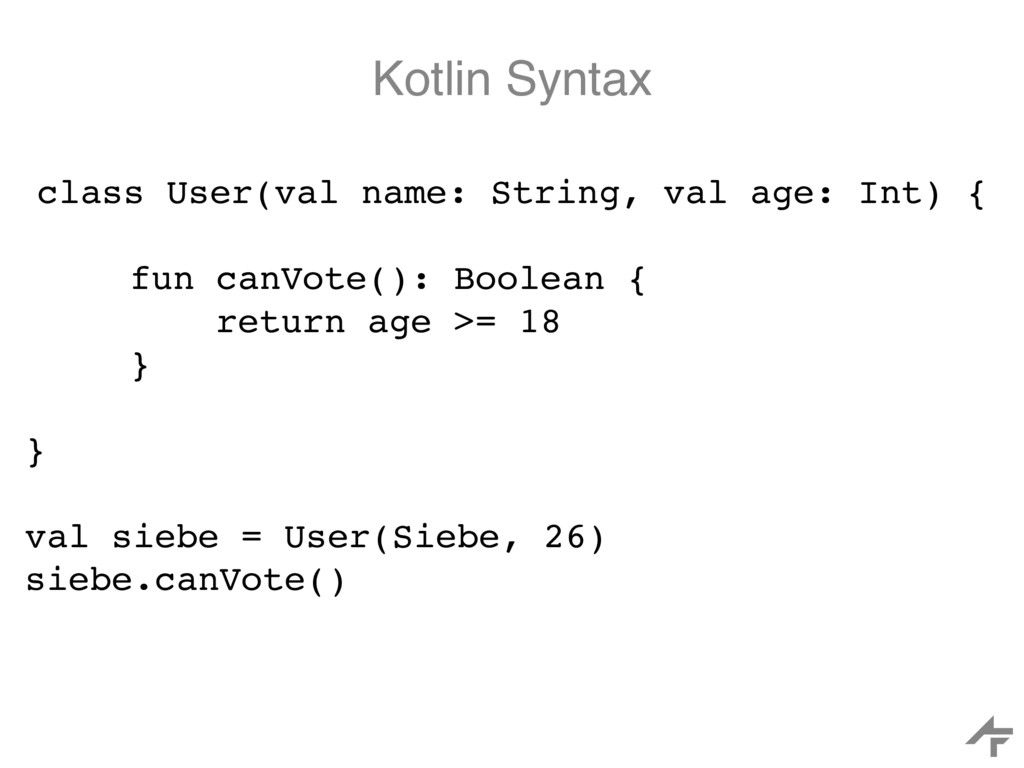 Kotlin Syntax class User(val name: String, val ...