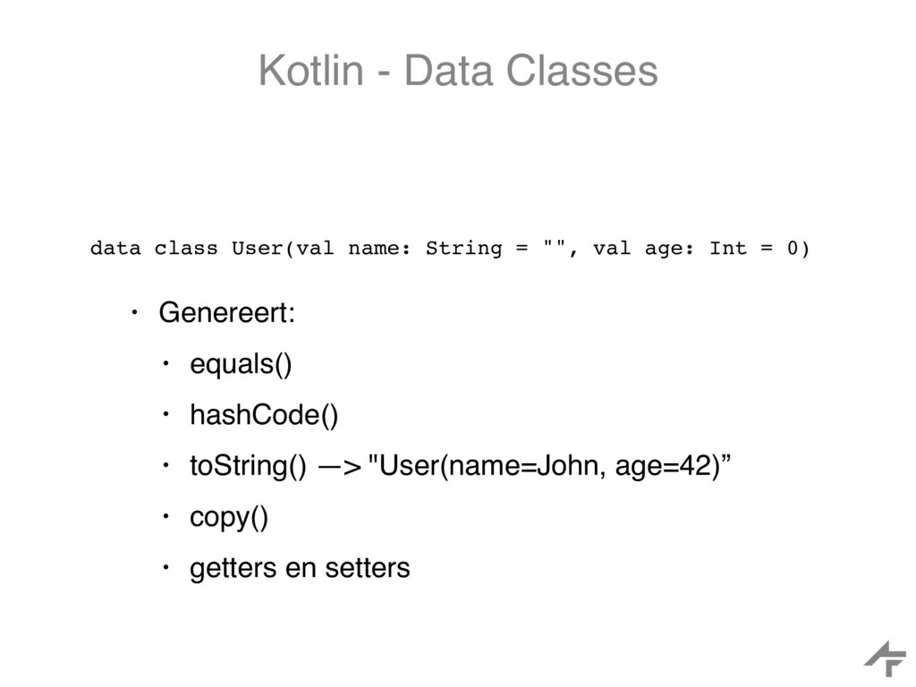 Kotlin - Data Classes data class User(val name:...