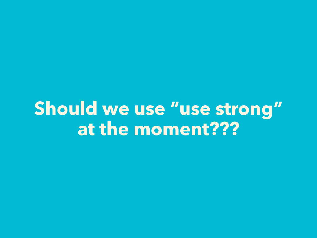 """Should we use """"use strong"""" at the moment???"""