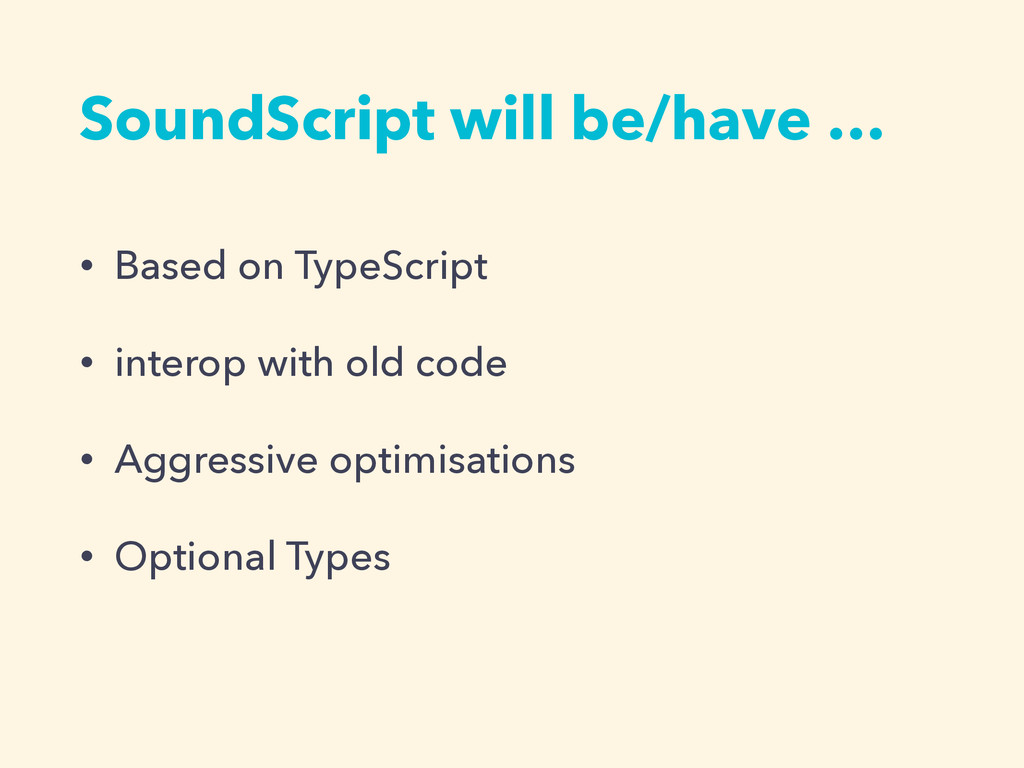 SoundScript will be/have … • Based on TypeScrip...