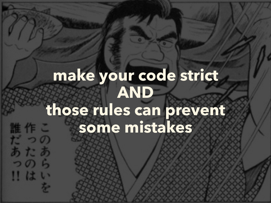 make your code strict AND those rules can preve...