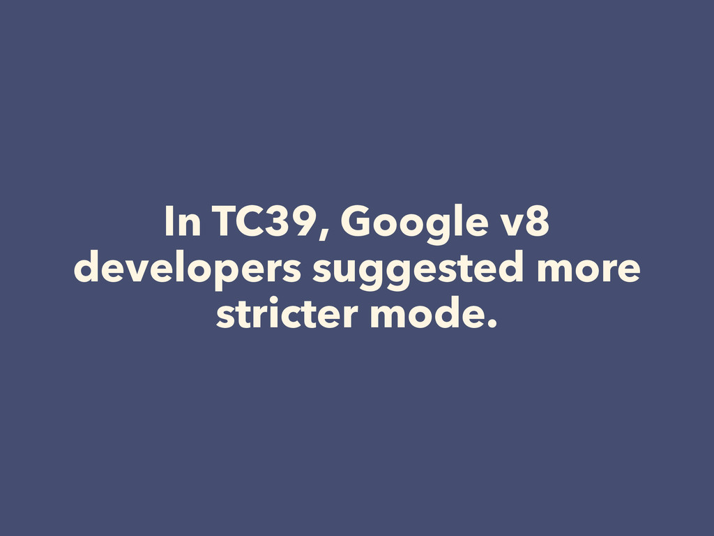 In TC39, Google v8 developers suggested more st...