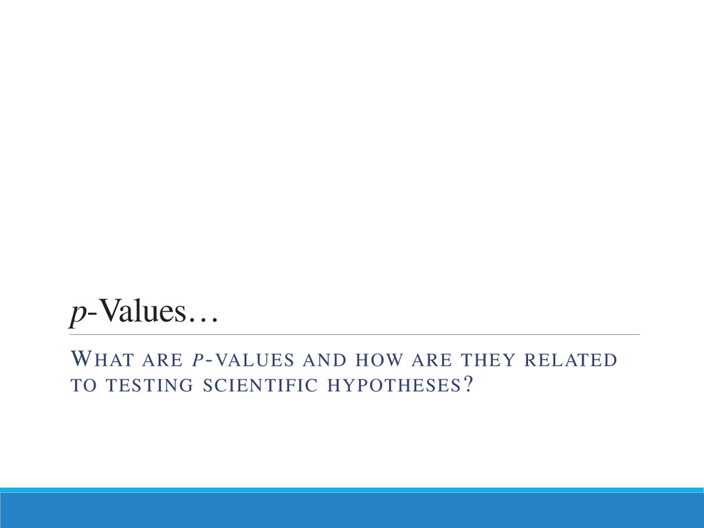 p-Values… WHAT ARE P-VALUES AND HOW ARE THEY RE...