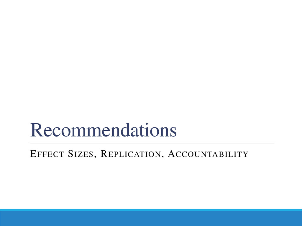 Recommendations EFFECT SIZES, REPLICATION, ACCO...