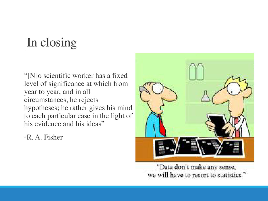 "In closing ""[N]o scientific worker has a fixed ..."