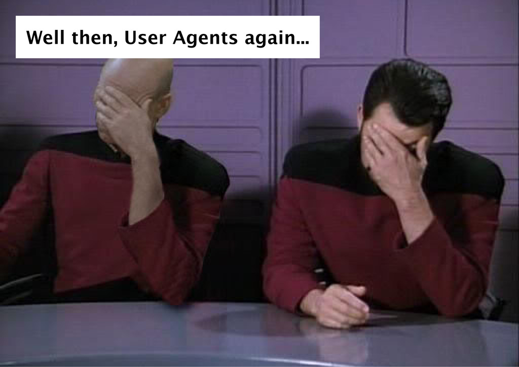Well then, User Agents again...