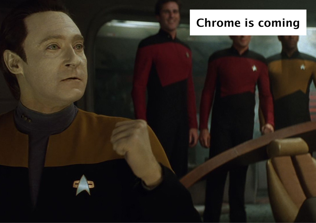 Chrome is coming