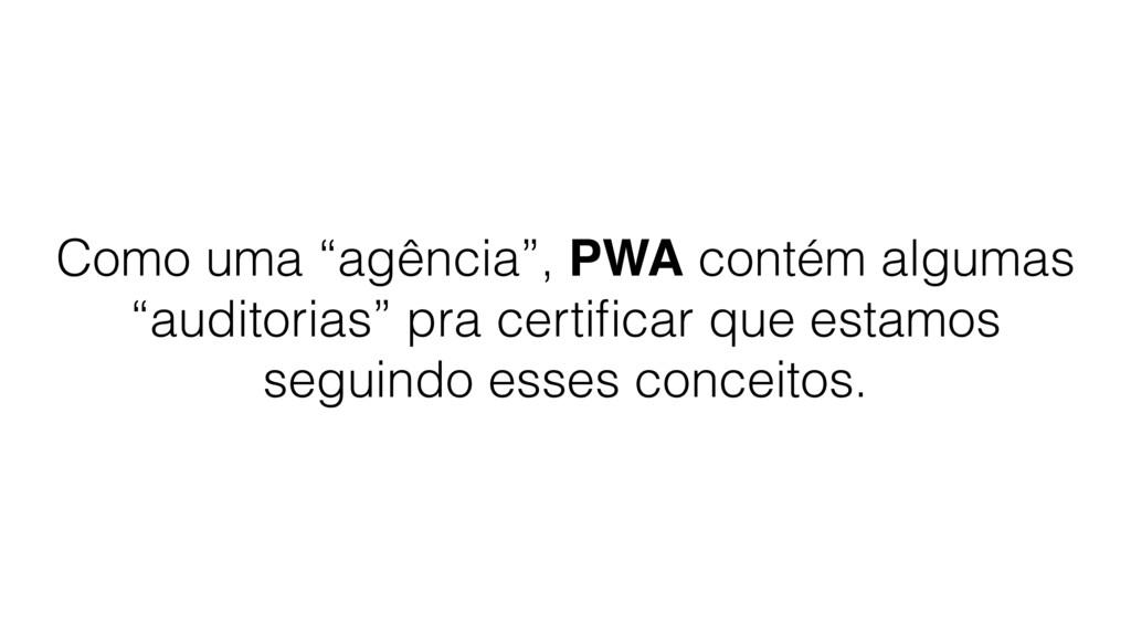 """Como uma """"agência"""", PWA contém algumas """"auditor..."""
