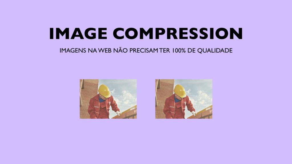 IMAGE COMPRESSION IMAGENS NA WEB NÃO PRECISAM T...