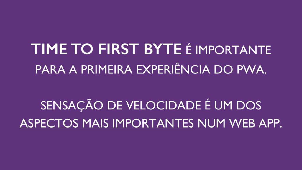 TIME TO FIRST BYTE É IMPORTANTE PARA A PRIMEIRA...