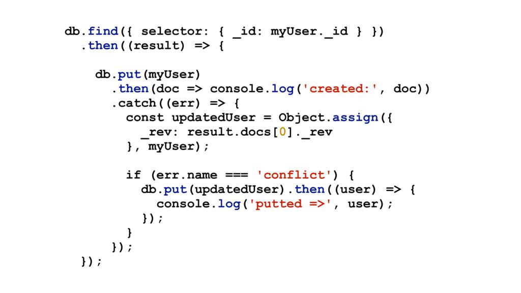 db.find({ selector: { _id: myUser._id } }) .the...