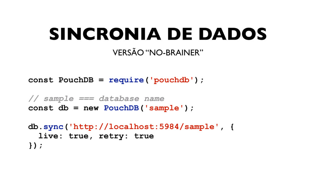 SINCRONIA DE DADOS const PouchDB = require('pou...