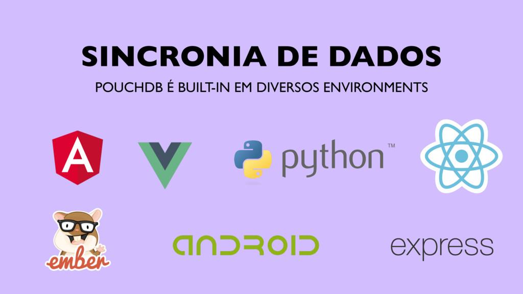 SINCRONIA DE DADOS POUCHDB É BUILT-IN EM DIVERS...