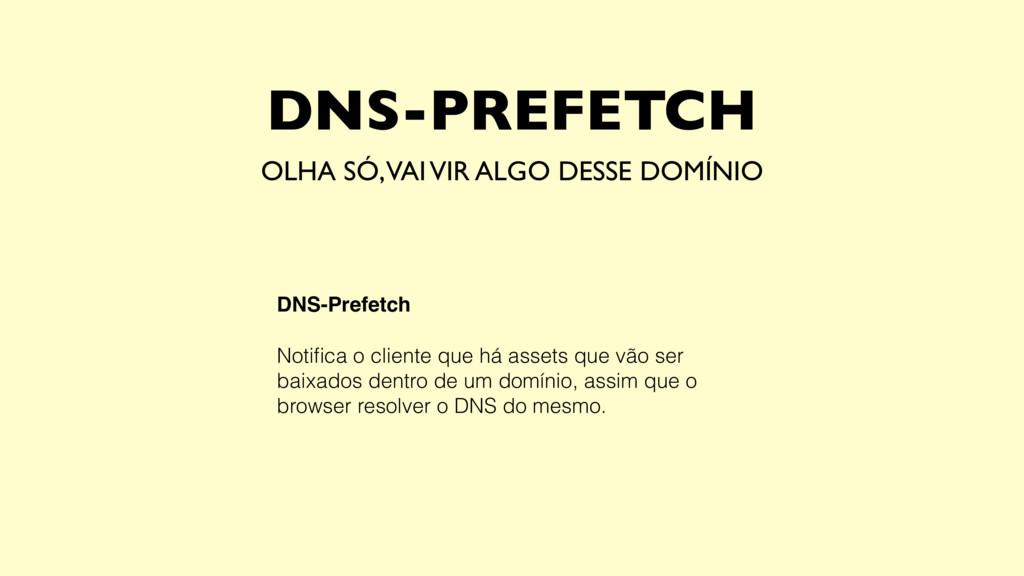 DNS-PREFETCH OLHA SÓ, VAI VIR ALGO DESSE DOMÍNI...