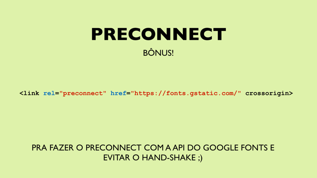 "PRECONNECT BÔNUS! <link rel=""preconnect"" href=""..."