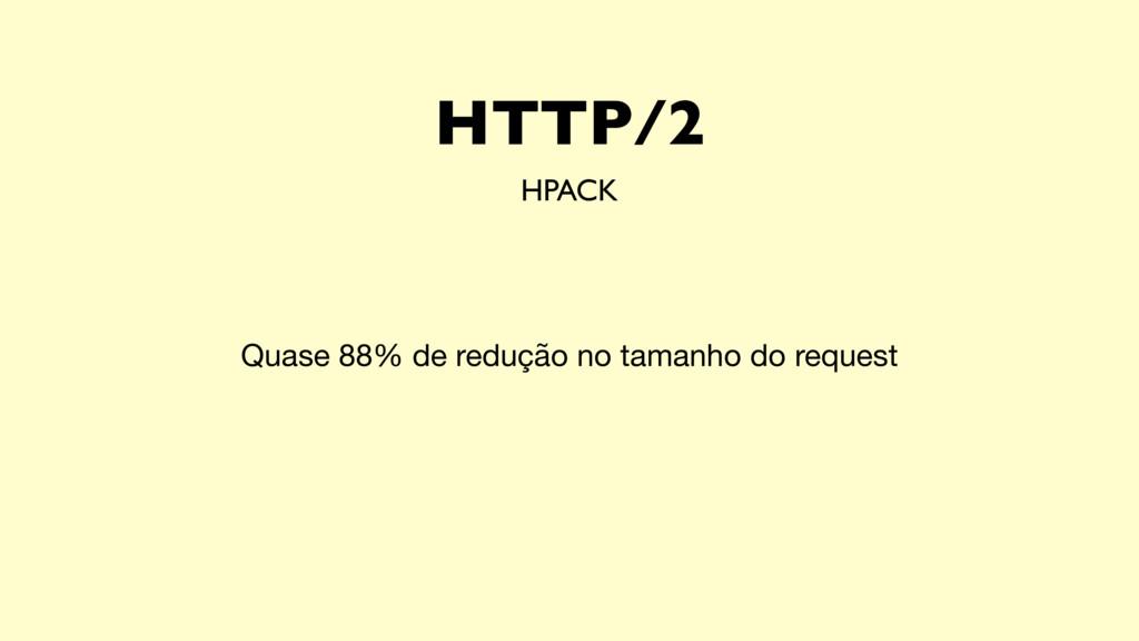 HTTP/2 HPACK Quase 88% de redução no tamanho do...
