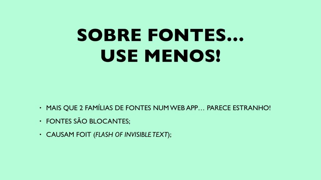SOBRE FONTES…  USE MENOS! • MAIS QUE 2 FAMÍLIA...