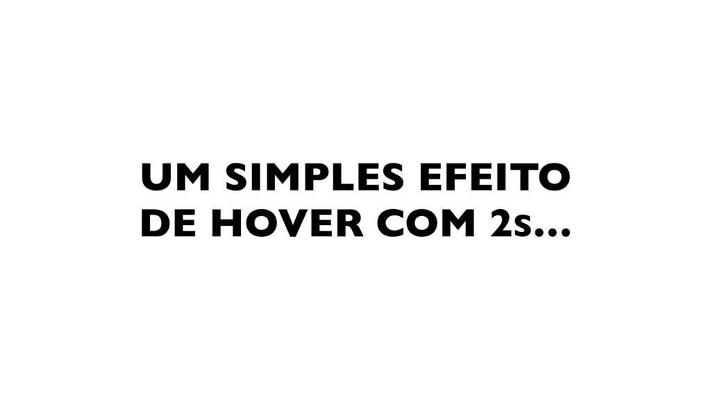 UM SIMPLES EFEITO DE HOVER COM 2S…