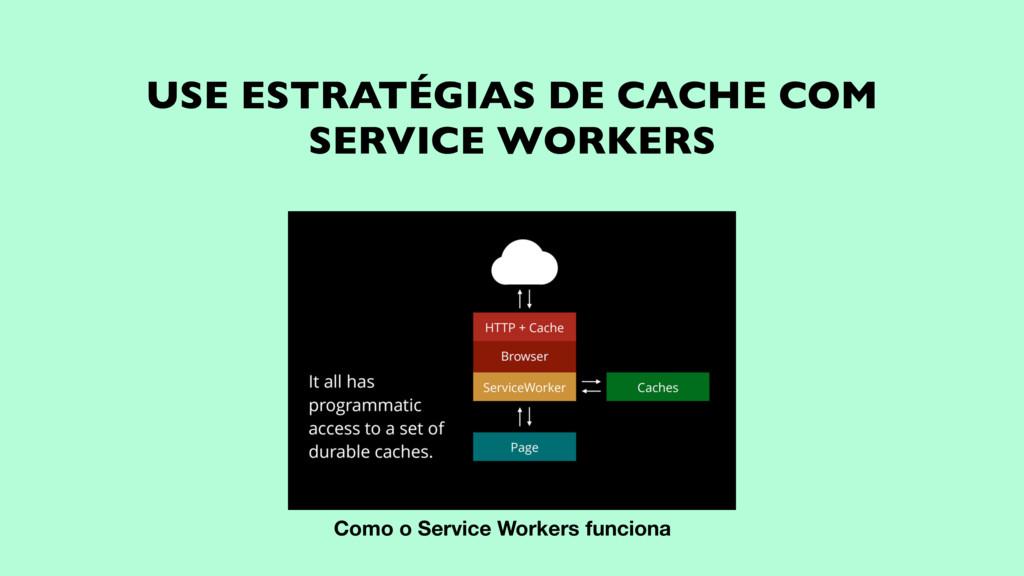USE ESTRATÉGIAS DE CACHE COM SERVICE WORKERS Co...