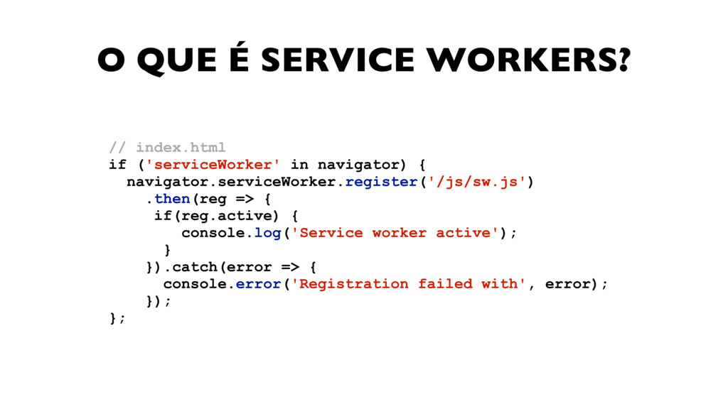 O QUE É SERVICE WORKERS? // index.html if ('ser...